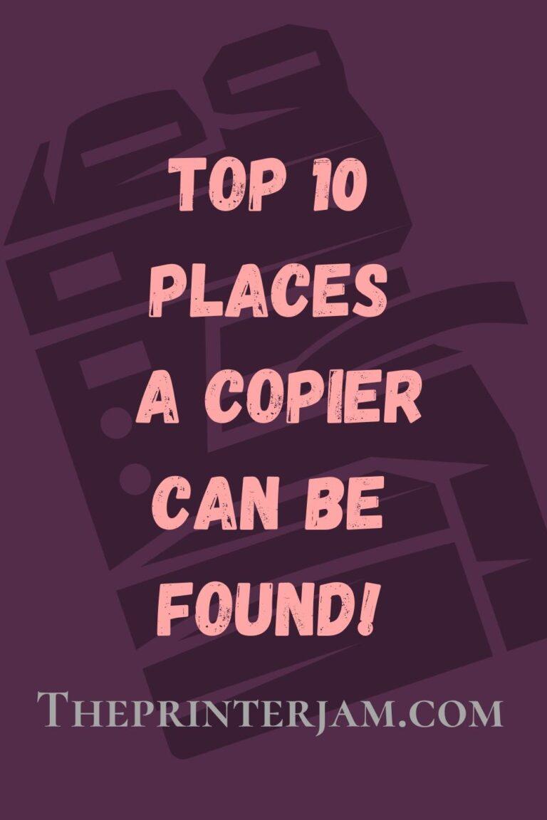 Top 10 Places a Copier is Found